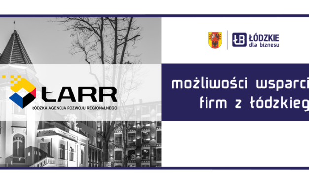 Możliwości wsparcia firm przez Łódzką Agencję Rozwoju Regionalnego