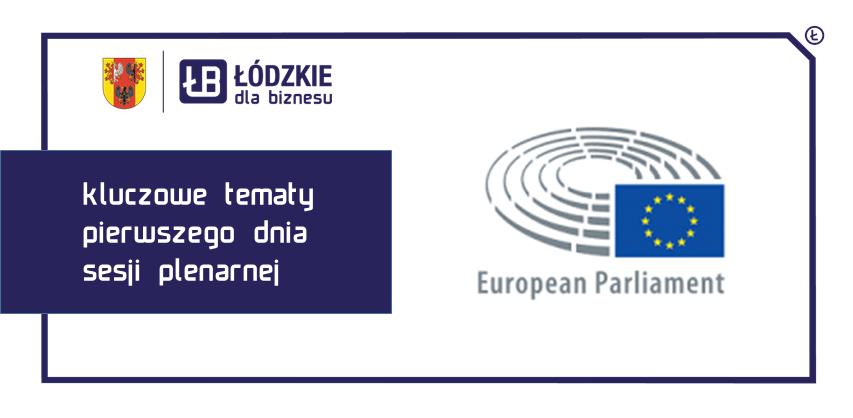 Kluczowe tematy pierwszego dnia sesji plenarnej PE