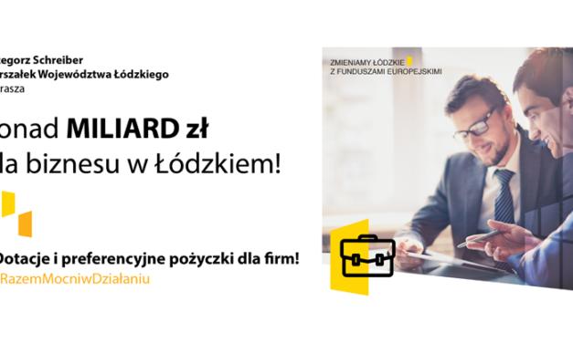 Ponad MILIARD złotych w formie dotacji i pożyczek preferencyjnych dla przedsiębiorców z Łódzkiego