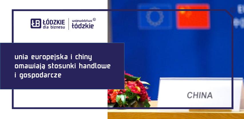 Chiny bliżej Nas. Unia Europejska i Chiny omawiają stosunki handlowe i gospodarcze.