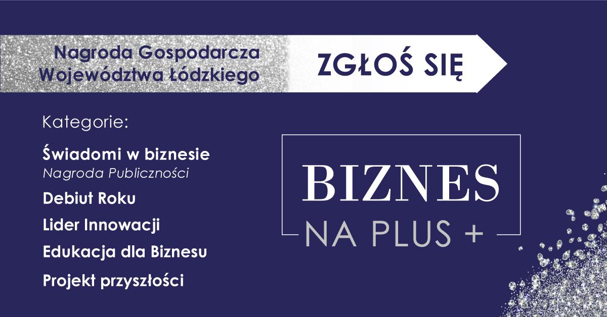 """Zgłoś firmę do Nagrody Gospodarczej Województwa Łódzkiego """"Biznes na PLUS"""""""