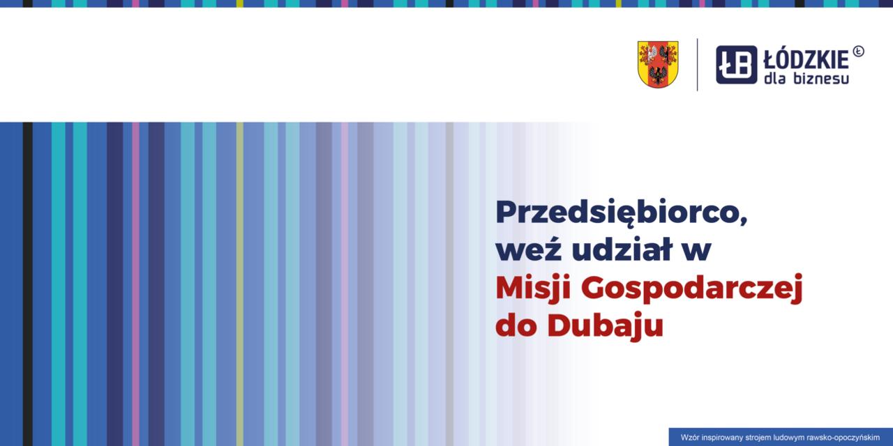 Województwo Łódzkie ogłasza nabór na misję gospodarczą do Dubaju